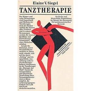 Tanztherapie. Seelische und körperliche Entwicklung im Spiegel der Bewegung. Ein psychoanalytisches