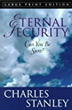 Eternal Security (Large Print Edition) (0802727603) by Stanley, Charles F.