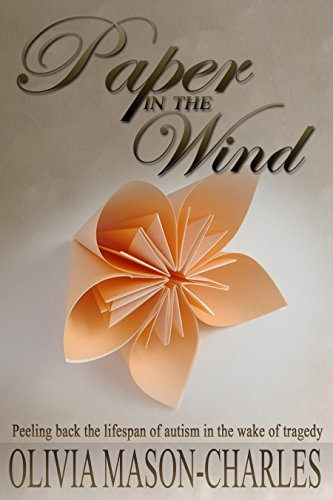 ebook: Paper in the Wind: Peeling back the lifespan of autism in the wake of tragedy (B00Q1IGSH4)