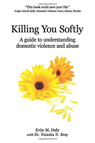 Killing You Softly A guide to understanding domestic violence and abuse [Daly, Evin M] (Tapa Blanda)