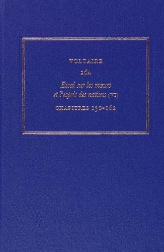 Les oeuvres complètes de Voltaire : Tome 26A, Essai sur les moeurs et l'esprit des nations (6) Chapitres 130-162 (Complete Works of Voltaire)