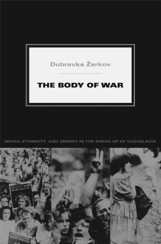 The Body of War: Media, Ethnicity, and Gender in the...