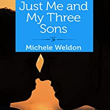 Just Me and My Three Sons (       UNABRIDGED) by Michele Weldon Narrated by Mary Sarah Agilota