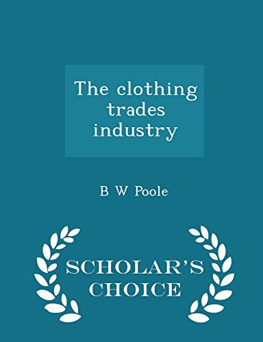 The clothing trades industry  - Scholar's Choice Edition