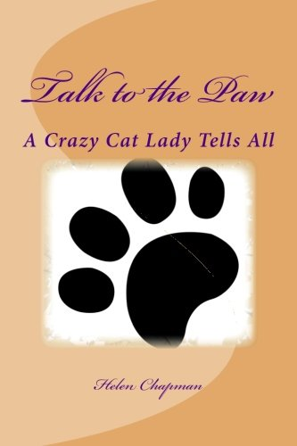 Talk to the Paw: A Crazy Cat Lady Tells All: Volume 2 (Adventures of a Crazy Cat Lady)