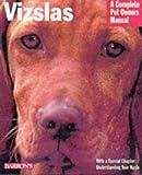 Vizslas (A Complete Pet Owner's Manual)