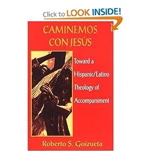 Caminemos Con Jesus: Toward a Hispanic/Latino Theology of Accompaniment Roberto S. Goizueta