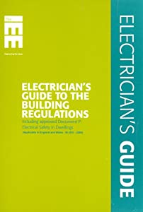 Electrician's Guide to the Building Regulations (Approved