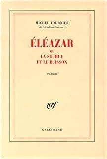 Éléazar ou La source et le buisson : roman