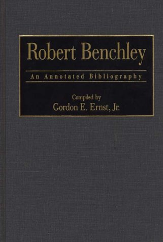 Robert Benchley: An Annotated Bibliography (Bibliographies and Indexes in Popular Culture)