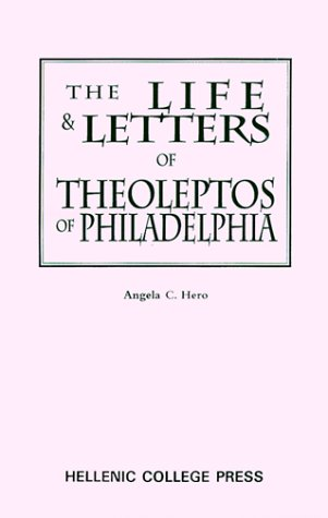 The Life and Letters of Theoleptos of Philadelphia (Archbishop Iakovos Library of Ecclesiastical and Historical Sources ; No. 20), THEOLEPTOS, ANGELA CONSTANTINIDES HERO