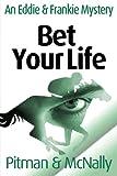 Bet Your Life (Eddie Malloy Series)