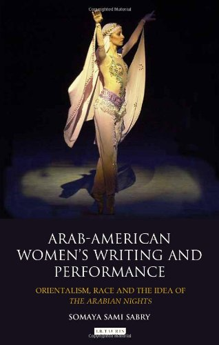 Arab-American Women's Writing and Performance: Orientalism, Race and the Idea of the Arabian Nights (International Libra
