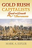 Gold Rush Capitalists: Greed and Growth in Sacramento