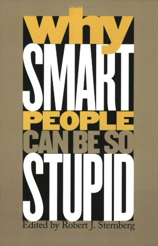 Why Smart People Can Be So Stupid - Robert J. Sternber