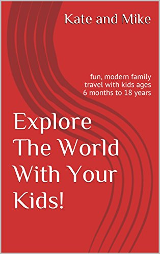 Kate and Mike - Explore The World With Your Kids!: fun, modern family travel with kids ages 6 months to 18 years