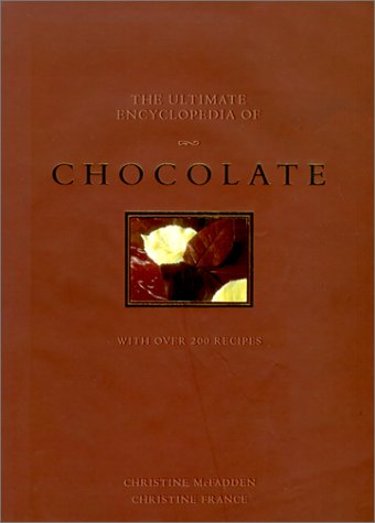 The Ultimate Encyclopedia of Chocolate by Christine McFadden, Christine France