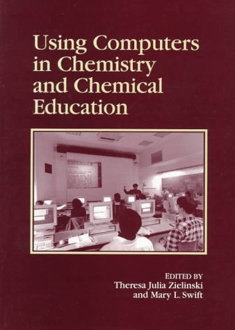 Using Computers in Chemistry and Chemical Education (ACS Professional Reference Book)