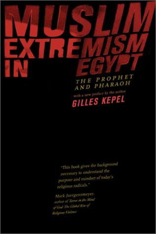 Muslim Extremism in Egypt: The Prophet and Pharaoh, With...