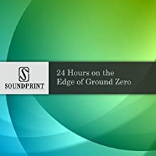 24 Hours on the Edge of Ground Zero  by Soundprint Narrated by Barbara Bogaev