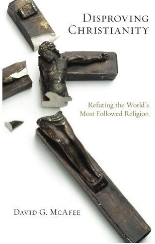 Disproving Christianity: Refuting the World&#039;s Most Followed Religion