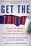 img - for Get the Truth: Former CIA Officers Teach You How to Persuade Anyone to Tell All book / textbook / text book