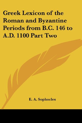 Greek Lexicon Of The Roman And Byzantine Periods From B.C. 146 To A.D. 1100 Part Two (Greek Edition)