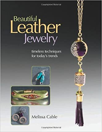 Beautiful Leather Jewelry: Timeless Techniques for Today's Trends