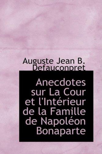 Anecdotes sur La Cour et l'Intérieur de la Famille de Napoléon Bonaparte