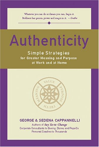 Authenticity : Simple Strategies for Meaning at Work and at Home, GEORGE CAPPANNELLI, SEDENA CAPPANNELLI