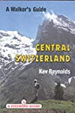 Kev Reynolds Central Switzerland: A Walker's Guide: A Walking Guide