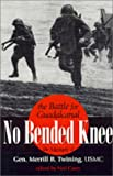 Book cover for No Bended Knee: The Battle for Guadalcanal The Memoir of Gen. Merrill B. Twining, USMC