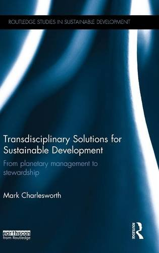 Transdisciplinary Solutions for Sustainable Development: From planetary management to stewardship (Routledge Studies in