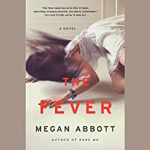 The Fever (       UNABRIDGED) by Megan Abbott Narrated by Caitlin Davies, Kirby Heyborne, Joe Barrett