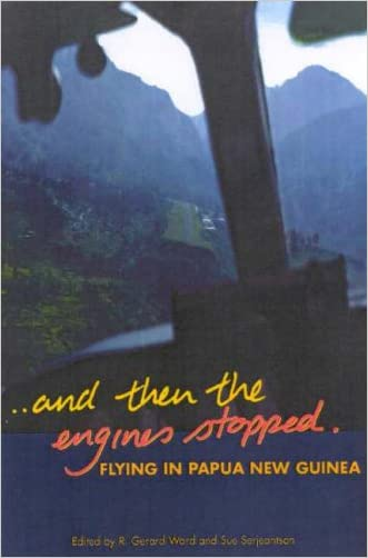...and Then the Engines Stopped: Flying in Papua New Guinea written by Gerard R. Ward