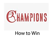 Champions: How to Win Speech by Rick McDaniel Narrated by Rick McDaniel