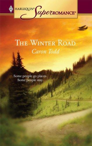 The Winter Road (Harlequin Superromance No. 1304), Caron Todd