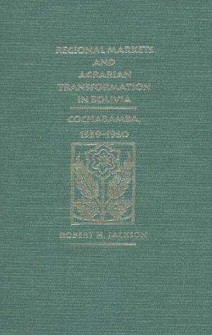 Regional Markets and Agrarian Transformation in Bolivia: Cochabamba, 1539-1960