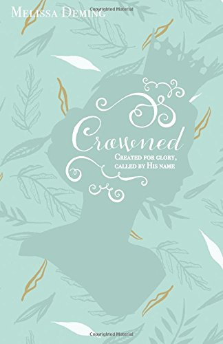 Crowned: Created For Glory, Called By His Name