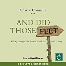 And Did Those Feet Audiobook by Charlie Connelly Narrated by David Thorpe