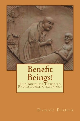 Benefit Beings!: The Buddhist Guide to Professional Chaplaincy