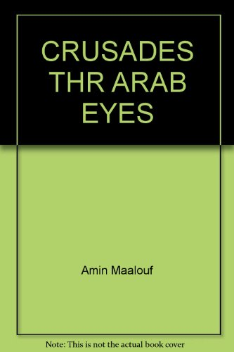 crusades thru arab eyes Buy the crusades through arab eyes (saqi essentials) reprint by amin maalouf (isbn: 9780863560231) from amazon's book store everyday low prices and free delivery on.