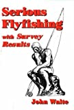 img - for Serious Flyfishing with Survey Results book / textbook / text book