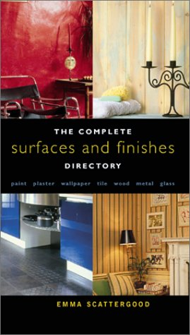 Complete Surfaces and Finishes Directory : Paint, Plaster, Wallpaper, Tile, Wood, Metal, Glass, EMMA SCATTERGOOD