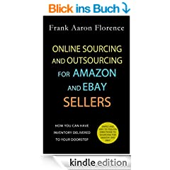 Online Sourcing and Outsourcing for Amazon and eBay Sellers: How YOU Can Have Inventory Delivered to Your Doorstep