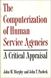 The Computerization of Human Service Agencies: A Critical Appraisal (0865690235) by Murphy, John