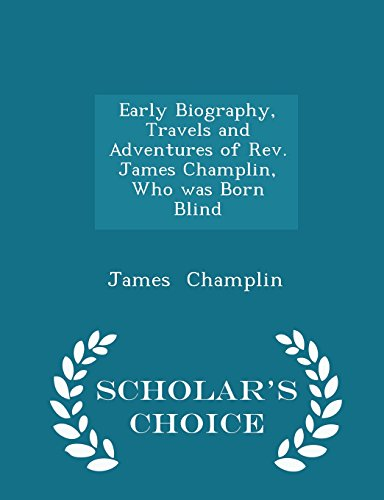 Early Biography, Travels and Adventures of Rev. James Champlin, Who was Born Blind - Scholar's Choice Edition