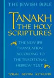 The Jewish Bible: Tanakh: The Holy Scriptures -- The New JPS Translation According to the Traditional Hebrew Text: Torah * Nevi'im * Kethuvim