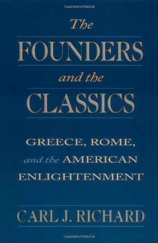The Founders and the Classics: Greece, Rome, and the...