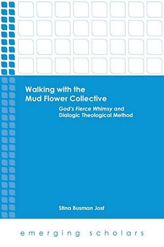 Walking with the Mud Flower Collective: God's Fierce Whimsy and Dialogic Theological Method (Emerging Scholars)